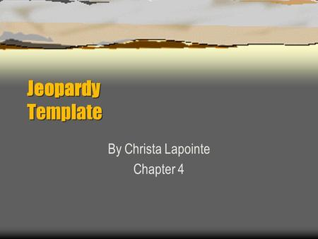 Jeopardy Template By Christa Lapointe Chapter 4 Jeopardy Category1Category2Category3Category4 100 200 300 400 500.