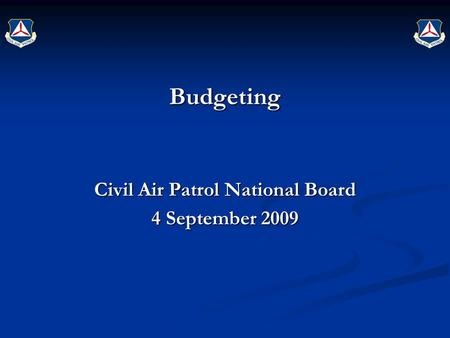 Budgeting Civil Air Patrol National Board 4 September 2009.