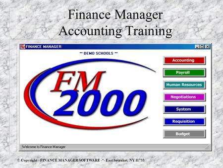 Finance Manager Accounting Training © Copyright - FINANCE MANAGER SOFTWARE -*- East Setauket, NY 11733.