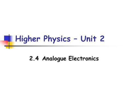 Higher Physics – Unit 2 2.4Analogue Electronics. Op-Amp An op-amp has two inputs and one output. The symbol for an op-amp is: inverting input non-inverting.
