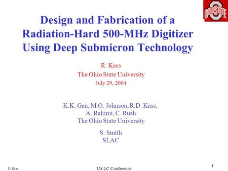 R. Kass US LC Conference 1 Design and Fabrication of a Radiation-Hard 500-MHz Digitizer Using Deep Submicron Technology R. Kass The Ohio State University.