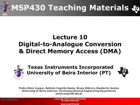 UBI >> Contents Lecture 10 Digital-to-Analogue Conversion & Direct Memory Access (DMA) MSP430 Teaching Materials Texas Instruments Incorporated University.