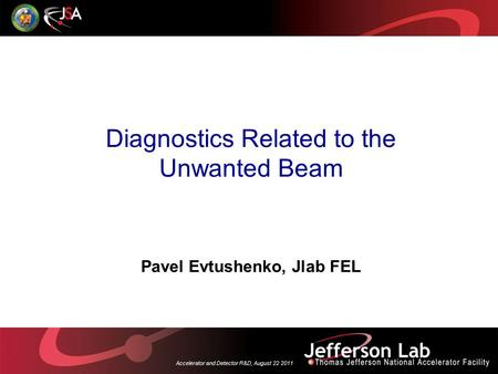Accelerator and Detector R&D, August 22 2011 Diagnostics Related to the Unwanted Beam Pavel Evtushenko, Jlab FEL.