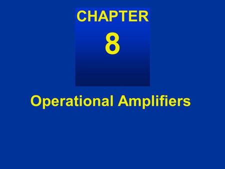Operational Amplifiers AC Power CHAPTER 8. Figure 8.2, 8.3 8-1 A voltage amplifier Figure 8.2 Simple voltage amplifier model Figure 8.3.