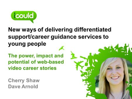 New ways of delivering differentiated support/career guidance services to young people The power, impact and potential of web-based video career stories.