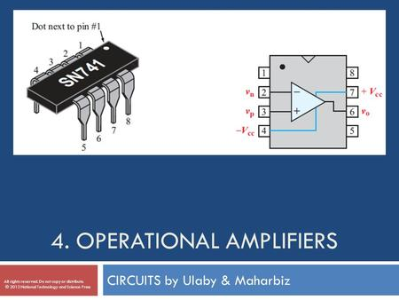 4. OPERATIONAL AMPLIFIERS CIRCUITS by Ulaby & Maharbiz All rights reserved. Do not copy or distribute. © 2013 National Technology and Science Press.