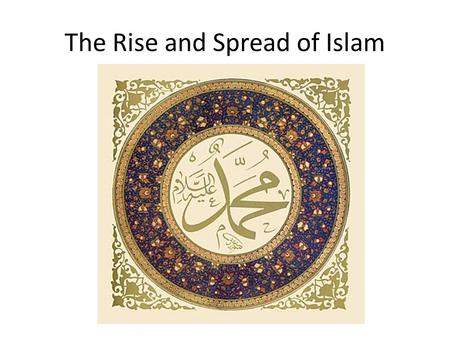 The Rise and Spread of Islam. Rise of Islam The religion of Islam, whose followers are called Muslims, began in the Arabian Peninsula. This area is mostly.