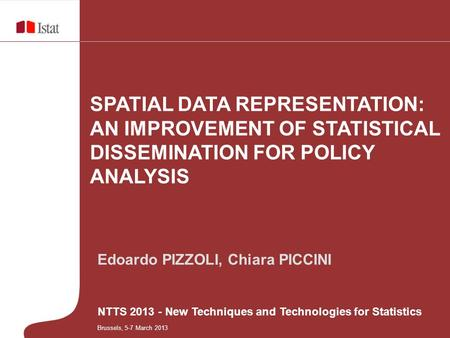 Edoardo PIZZOLI, Chiara PICCINI NTTS 2013 - New Techniques and Technologies for Statistics SPATIAL DATA REPRESENTATION: AN IMPROVEMENT OF STATISTICAL DISSEMINATION.