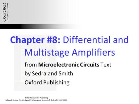 Oxford University Publishing Microelectronic Circuits by Adel S. Sedra and Kenneth C. Smith (0195323033) Chapter #8: Differential and Multistage Amplifiers.