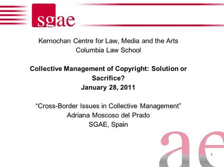 "1 Kernochan Centre for Law, Media and the Arts Columbia Law School Collective Management of Copyright: Solution or Sacrifice? January 28, 2011 ""Cross-Border."