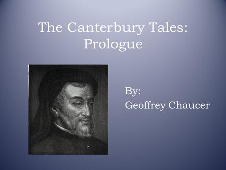 The Canterbury Tales: Prologue By: Geoffrey Chaucer.