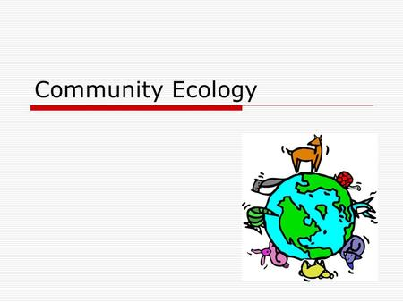 Community Ecology. G.1.1 Outline the factors that affect the distribution of plant species, including temperature, water, light, soil pH, salinity, and.