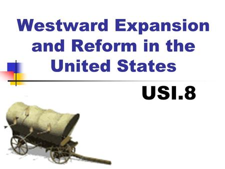 Westward Expansion and Reform in the United States USI.8.