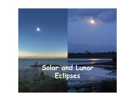 Solar and Lunar Eclipses. Eclipse: The total or partial obscuring of one celestial body by another… The obscuration can be either One celestial body blocking.