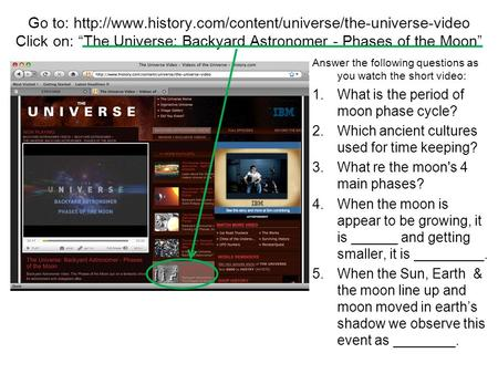 "Go to:  Click on: ""The Universe: Backyard Astronomer - Phases of the Moon"" Answer the following."