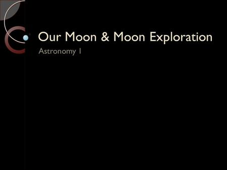 Our Moon & Moon Exploration Astronomy 1. Vocabulary New moon Waxing phase Full Moon Waning phase Solar eclipse Lunar eclipse Tides Craters Marias Highlands.