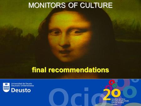MONITORS OF CULTURE final recommendations. It is absolutely essential to have networks to share and compare at the international level. Collecting data.