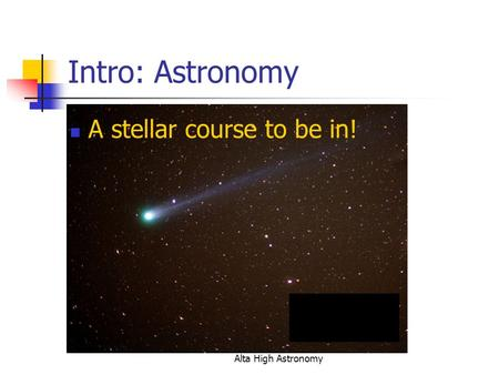 Alta High Astronomy Intro: Astronomy A stellar course to be in!