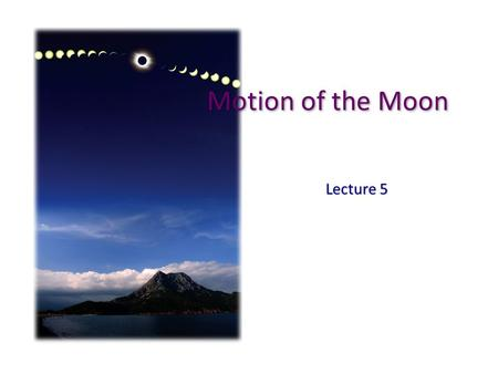 Motion of the Moon Lecture 5. 3-1 Why we see the Moon go through phases 3-2 Why we always see the same side of the Moon 3-3 The differences between lunar.