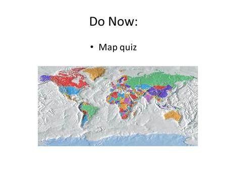 Do Now: Map quiz.
