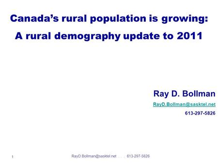 1 Canada's rural population is growing: A rural demography update to 2011 Ray D. Bollman 613-297-5826