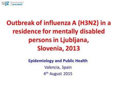 Outbreak of influenza A (H3N2) in a residence for mentally disabled persons in Ljubljana, Slovenia, 2013 Epidemiology and Public Health Valencia, Spain.