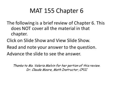 MAT 155 Chapter 6 The following is a brief review of Chapter 6. This does NOT cover all the material in that chapter. Click on Slide Show and View Slide.