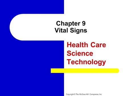 Chapter 9 Vital Signs Health Care Science Technology Copyright © The McGraw-Hill Companies, Inc.
