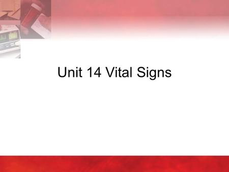 Unit 14 Vital Signs. Copyright © 2004 by Thomson Delmar Learning. ALL RIGHTS RESERVED.2 14:1 Measuring and Recording Vital Signs (VS)  Record information.