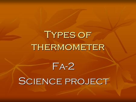 Types of thermometer Fa-2 Science project.