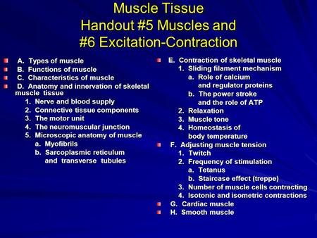 Muscle Tissue Handout #5 Muscles and #6 Excitation-Contraction A. Types of muscle A. Types of muscle B. Functions of muscle B. Functions of muscle C. Characteristics.