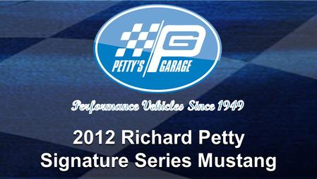 2012 Richard Petty Signature Series Mustang Build #1 of 50: 1st production Ford made at Petty's Garage - Part of the Signature Series Garage - Part of.