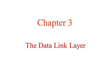 The Data Link Layer Chapter 3. Data Link Layer Design Issues a) Services Provided to the Network Layer b) Framing c) Error Control d) Flow Control.