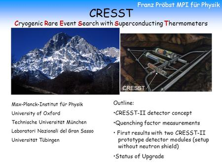 CRESST Cryogenic Rare Event Search with Superconducting Thermometers Max-Planck-Institut für Physik University of Oxford Technische Universität München.