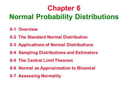 Chapter 6 Normal Probability Distributions 6-1 Overview 6-2 The Standard Normal Distribution 6-3 Applications of Normal Distributions 6-4 Sampling Distributions.