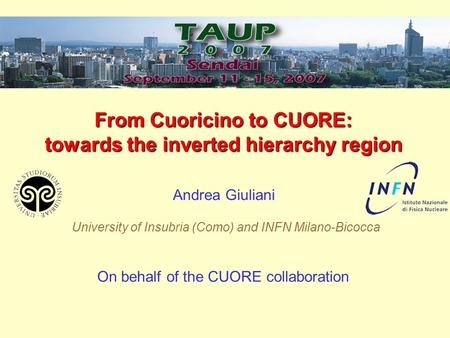 From Cuoricino to CUORE: towards the inverted hierarchy region Andrea Giuliani On behalf of the CUORE collaboration University of Insubria (Como) and INFN.