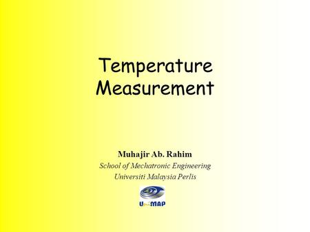 Temperature Measurement Muhajir Ab. Rahim School of Mechatronic Engineering Universiti Malaysia Perlis.