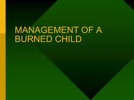 MANAGEMENT OF A BURNED CHILD. BURN – ASEPTIC NECROSIS OF TISSUES.