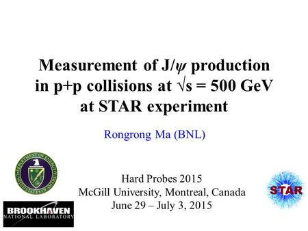 Measurement of J/ψ production in p+p collisions at √s = 500 GeV at STAR experiment Rongrong Ma (BNL) Hard Probes 2015 McGill University, Montreal, Canada.