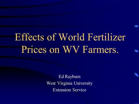Effects of World Fertilizer Prices on WV Farmers. Ed Rayburn West Virginia University Extension Service.