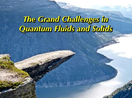 The Grand Challenges in Quantum Fluids and Solids.