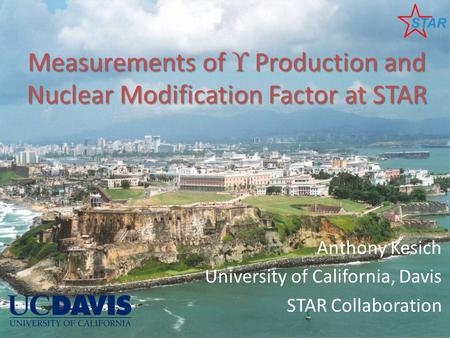 Measurements of  Production and Nuclear Modification Factor at STAR Anthony Kesich University of California, Davis STAR Collaboration.