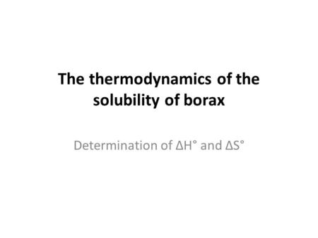 The thermodynamics of the solubility of borax Determination of ΔH° and ΔS°