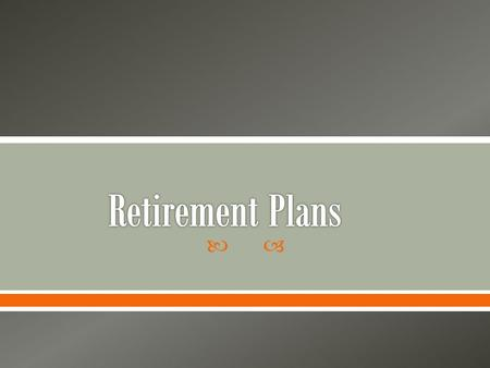 .  Today the average American lives eighteen years in retirement  A retirement plan, like insurance, transfer risk  You buy health insurance when.