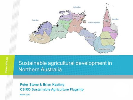 Sustainable agricultural development in Northern Australia Peter Stone & Brian Keating CSIRO Sustainable Agriculture Flagship March 2010.