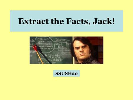 Extract the Facts, Jack! SSUSH20. SSUSH20 – The student will analyze the domestic and international impact of the Cold War on the United States. a. Describe.