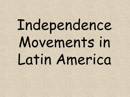 Independence Movements in Latin America. GPS Standard: SS6H2: The student will explain the development of Latin America and the Caribbean as colonies.