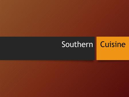 Southern Cuisine. Learning Targets I can identify and locate the states in the Southern Region of the United States. I can differentiate between Soul.
