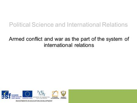 Political Science and International Relations Armed conflict and war as the part of the system of international relations.