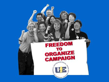 """The Less We Are Organized, The More We Will Be Exploited"" UE Convention Resolution Organize The Unorganized 70 th Convention – Pittsburgh, PA."